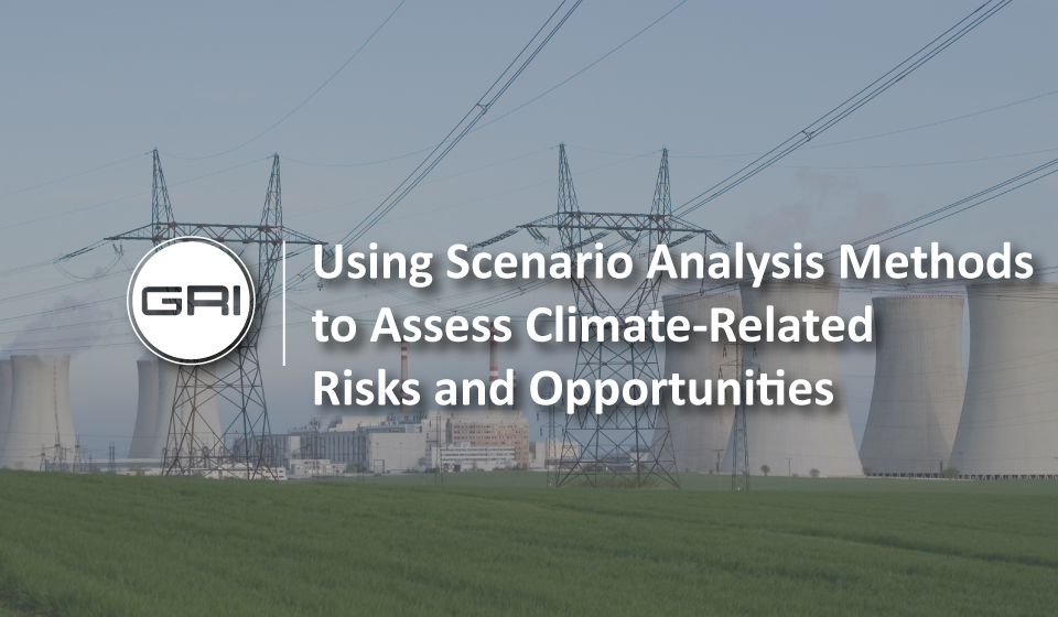 Using-Scenario-Analysis-Methods-to-Assess-Climate-Related-Risks-and-Opportunities